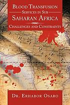 Blood transfusion services in Sub Saharan Africa : challenges and constraints