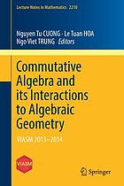 Commutative algebra and its interactions to algebraic geometry : VIASM 2013-2014