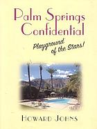 Palm Springs confidential : playground of the stars!