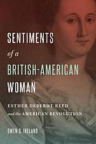 Sentiments of a British-American woman : Esther DeBerdt Reed and the American Revolution