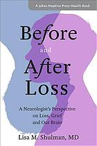 Before and after loss : a neurologist's perspective on loss, grief, and our brain