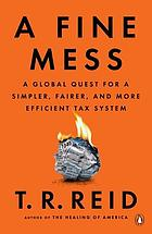 A fine mess : a global quest for a simpler, fairer, and more efficient tax system