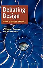 Debating design : from Darwin to DNA