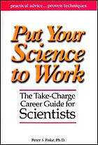 Put your science to work : the take-charge career guide for scientists