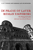 In praise of later Roman emperors : the Panegyrici Latini : introduction, translation, and historical commentary, with the Latin text of R.A.B. Mynors