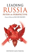Leading Russia : Putin in perspective : essays in honour of Archie Brown