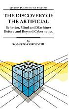 The discovery of the artificial : behavior, mind, and machines before and beyond cybernetics