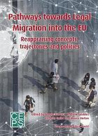 Pathways towards legal migration into the EU : reappraising concepts, trajectories and policies