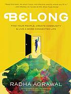 Belong : find your people, create community, and live a more connected life