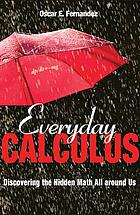 Everyday calculus : discovering the hidden math all around us
