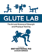 Glute lab : the art and science of strength and physique training