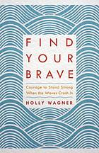 Find your brave : courage to stand strong when the waves crash in