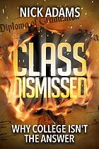 Class dismissed : why college isn't the answer