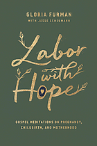 Labor with hope : Gospel meditations on pregnancy, childbirth, and motherhood