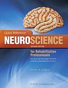 Quick reference neuroscience for rehabilitation professionals : the essential neurologic principles underlying rehabilitation practice
