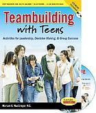 Teambuilding with teens : activities for leadership, decision making & group success