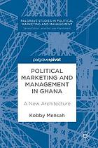 Political marketing and management in Ghana : a new architecture