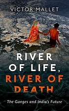 River of life, river of death : the Ganges and India's future