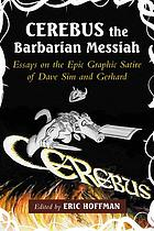 Cerebus the barbarian messiah : essays on the epic graphic satire of Dave Sim and Gerhard