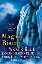 Magick rising : [novellas of paranormal romance].