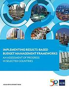 Implementing results-based budget management frameworks : an assessment of progress in selected countries.