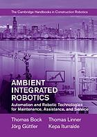 Ambient integrated robotics : automation and robotic technologies for maintenance, assistance, and service