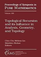 Topological recursion and its influence in analysis, geometry, and topology : 2016 AMS von Neumann symposium topological recursion ans its influence in analysis, geometry, and topology, July 4-8, 2016, Charlotte, North Carolina