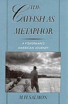 The catfish as metaphor : a fisherman's American journey