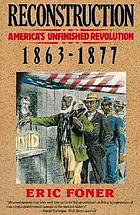 Reconstruction : America's unfinished revolution, 1863-1877