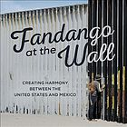 Fandango at the wall : a soundtrack for the United States, Mexico, and beyond