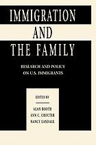 Immigration and the family : research and policy on U.S. immigrants