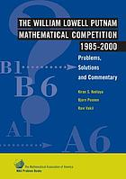The William Lowell Putnam Mathematical Competition 1985-2000 : problems, solutions, and commentary