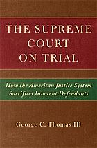 The Supreme Court on trial : how the American justice system sacrifices innocent defendants