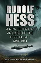 Rudolf Hess : a new technical analysis of the Hess flight, May 1941
