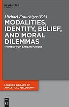 Modalities, identity, belief, and moral dilemmas : themes from Barcan Marcus