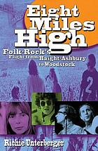 Eight miles high : folk-rock's flight from Haight-Ashbury to Woodstock