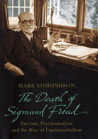 The death of Sigmund Freud : fascism, psychoanalysis, and the rise of fundamentalism