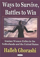 Ways to survive, battles to win : Iranian women exiles in the Netherlands and United States