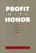 Profit with Honor : the New Stage of Market Capitalism.