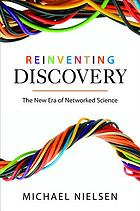 Reinventing discovery : the new era of networked science