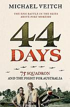 44 days : 75 Squadron and the fight for Australia