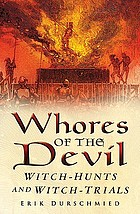 Whores of the devil : witch-hunts and witch-trials