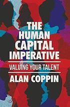 The Human Capital Imperative : Valuing Your Talent