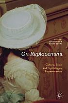 On replacement : cultural, social and psychological representations