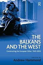 The Balkans and the West : constructing the European other, 1945-2003