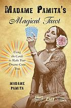 Madame Pamita's Magical Tarot : Using the Cards to Make Your Dreams Come True.