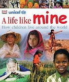 A life like mine : how children live around the world