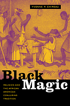 Black magic : religion and the African American conjuring tradition