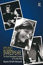 Studio Shakespeare : the Royal Shakespeare Company at the Other Place