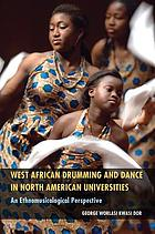 West african drumming and dance in north american universities : an ethnomusicological perspective.